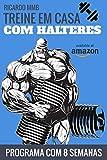 TREINE EM CASA COM HALTERES: PROGRAMA COM 8 SEMANAS DE TREINAMENTO (Portuguese Edition)