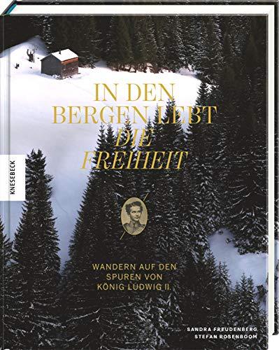 In den Bergen lebt die Freiheit: Wandern auf den Spuren von König Ludwig II.