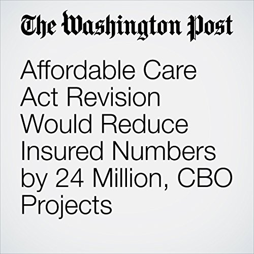 Affordable Care Act Revision Would Reduce Insured Numbers by 24 Million, CBO Projects copertina