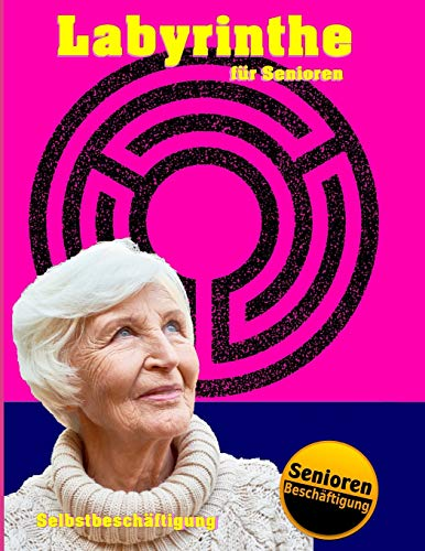Labyrinthe für Senioren (Selbstbeschäftigung - Ideal zur Seniorenbeschäftigung in den eigenen vier Wänden & in Senioreneinrichtungen, Band 1)