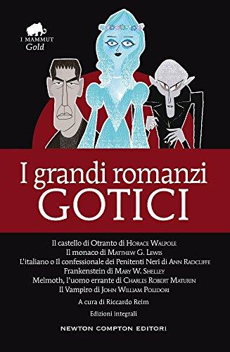I grandi romanzi gotici: Il castello di Otranto-Il monaco-L'italiano o il confessionale dei penitenti neri-Frankenstein-Melmoth l'uomo errante-Il vampiro