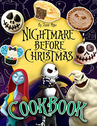 Nightmare Before Christmas Cookbook: Dozens Of Easy But Tasty Recipes For Nightmare Before Christmas Huge Fans And Anyone Enjoy Cooking Fun