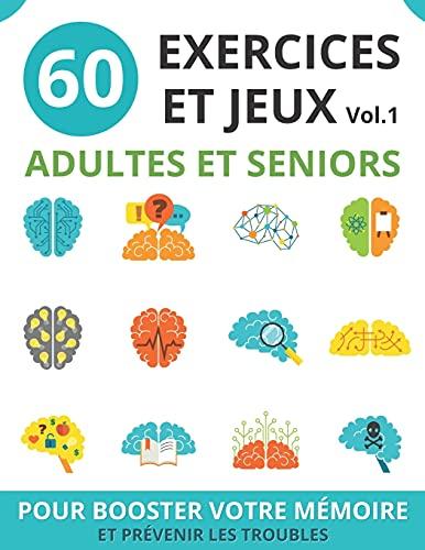 60 EXERCICES ET JEUX ADULTES ET SENIORS: vol.1 | cahier...