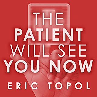 The Patient Will See You Now     The Future of Medicine Is in Your Hands              By:                                                                                                                                 Eric Topol MD                               Narrated by:                                                                                                                                 Eric Michael Summerer                      Length: 11 hrs and 16 mins     514 ratings     Overall 4.1
