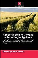 Redes Sociais e Difusão da Tecnologia Agrícola: Implicação para a Investigação-Extensão e Ligação de Agricultores em Áreas de Repovoamento da Etiópia