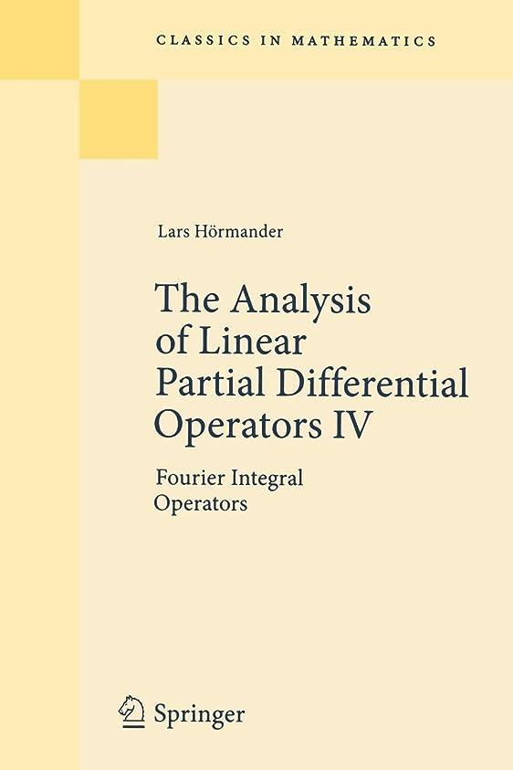 健全かなりの純度The Analysis of Linear Partial Differential Operators IV: Fourier Integral Operators (Classics in Mathematics)