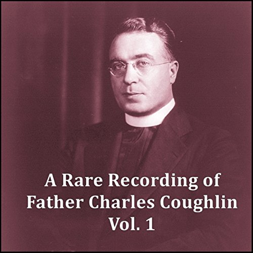 A Rare Recording of Father Charles Coughlin Vol. 1 audiobook cover art