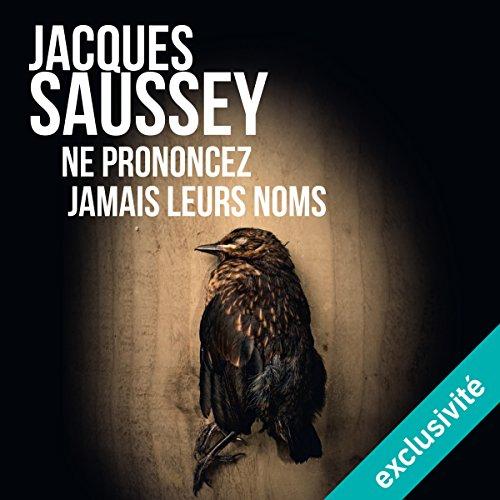 JACQUES SAUSSEY - NE PRONONCEZ JAMAIS LEURS NOMS [2017] [MP3 64KBPS]