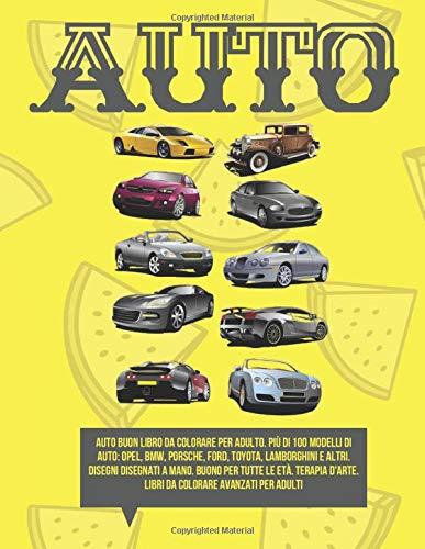 Auto Buon libro da colorare per adulto. Più di 100 modelli di auto: Opel, BMW, Porsche, Ford, Toyota, Lamborghini e altri. Disegni disegnati a mano. ... D'arte. Libri da colorare avanzati per adulti