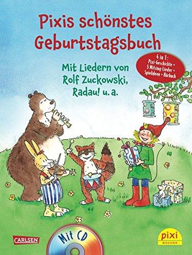 Pixis schönstes Geburtstagsbuch: Mit CD mit Liedern von Rolf Zuckowski, Radau! u.a. 4 in 1: Pixi-Geschichte + 5 Mitsinglieder + Spielideen + Hörbuch