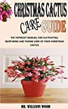 CHRISTMAS CACTUS CARE GUIDE: The Topmost Manual For Cultivating, Nurturing And Taking Care Of Your Christmas Cactus (English Edition)