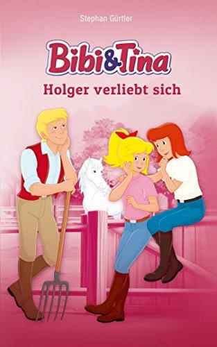 Bibi & Tina - Holger verliebt sich: Roman