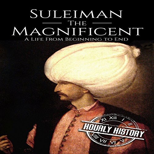 Suleiman the Magnificent: A Life from Beginning to End                   By:                                                                                                                                 Hourly History                               Narrated by:                                                                                                                                 Christopher Boozell                      Length: 1 hr and 3 mins     Not rated yet     Overall 0.0