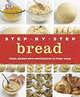 Step-by-Step Bread: Visual Recipes with Photographs at Every Stage (Step By Step)