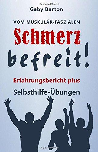 Download Vom muskulär-faszialen Schmerz befreit!: Erfahrungsbericht plus Selbsthilfe Übungen für alternative Behandlungswege (German Edition)