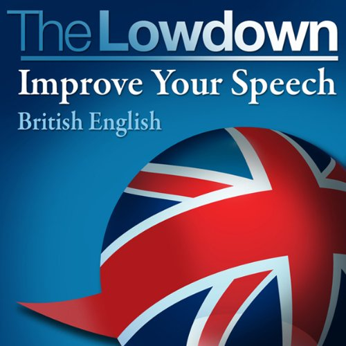 The Lowdown     Improve Your Speech - British English              By:                                                                                                                                 David Gwillam,                                                                                        Deirdre Morris                               Narrated by:                                                                                                                                 Jamie Glover                      Length: 59 mins     27 ratings     Overall 3.7
