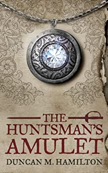 The Huntsman's Amulet (Society of the Sword Book 2) by [Duncan M. Hamilton]