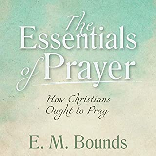 The Essentials of Prayer [Annotated, Updated Edition]: How Christians Ought to Pray audiobook cover art