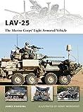 LAV-25: The Marine Corps? Light Armored Vehicle (New Vanguard, Band 185) - James D?Angina