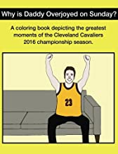 Why Is Daddy Overjoyed On Sunday?: Greatest Moments Of The Cavs 2016 Championship Season Coloring Book