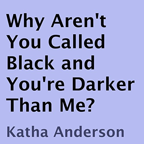 Why Aren't You Called Black and You're Darker Than Me? audiobook cover art