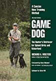Game Dog: The Hunter's Retriever for Upland Birds and Waterfowl-A Concise New Training Method (NA)