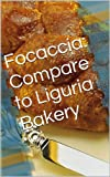 Focaccia: Compare to Liguria Bakery (English Edition)