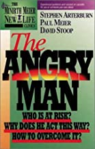 The Angry Man: Who Is at Risk? Why Does He Act This Way? How to Overcome It? (Minirth Meier New Life Clinic, 1)