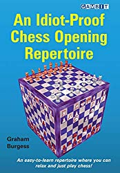 An Idiot-Proof Chess Opening Repertoire - Graham Burgess - Gambit Verlag - An easy-to-learn repertoire where you can relax and just play chess