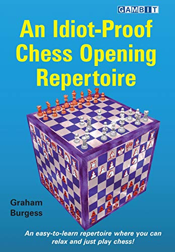 Compare Textbook Prices for An Idiot-Proof Chess Opening Repertoire  ISBN 9781911465423 by Burgess, Graham