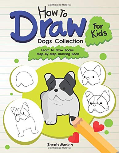 How To Draw For Kids Dogs Collection: Learn To Draw Books Step-By-Step Drawing Book (Dog Lover Gifts)