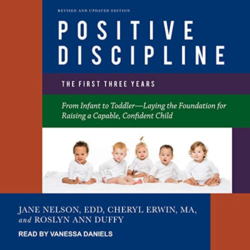 Positive Discipline: The First Three Years, Revised and Updated Edition audiobook cover art