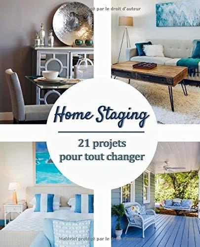 Home Staging 21 projets pour tout changer: Journal de bord de décoration intérieure et d'amélioration de l'habitat | carnet à remplir 19 cm x 23,5 cm ... décorateur ou propriétaire de bien immobilier