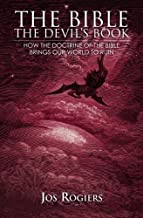 The Bible, The Devil's Book: How the Doctrine of the Bible Brings our World to Ruin