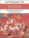 Mythology of India: Myths and Legends of India, Tibet and Sri Lanka (Mythology of Series)