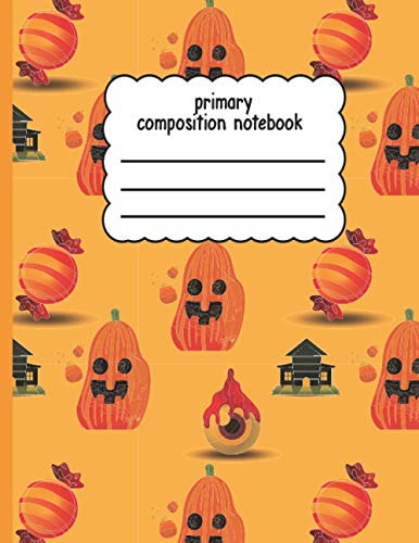 primary composition notebook: Halloween Primary composition notebook, pumpkin with candy & hut | Handwriting Practice Paper Dashed Mid-Line with ... K-2 School Exercise Book | 8.5*11,110 pages