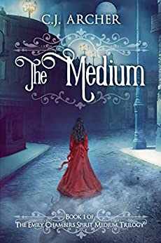 The Medium: A Romantic Historical Fantasy Ghost Story (Emily Chambers Spirit Medium Book 1) by [C.J. Archer]