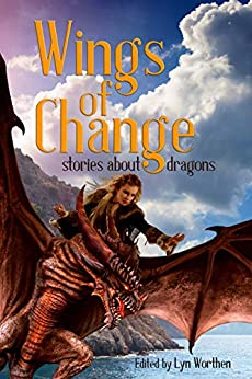 Wings of Change: Stories about Dragons by [Lyn Worthen, Angela Penrose, Anj Dockrey, Annie Reed, C.H. Hung, C. M. Brennan, Claire Davon, David H. Hendrickson, Deanna Baran, Deb Logan]