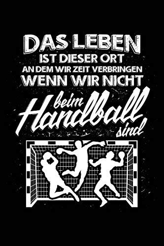 Das Leben...: Notizbuch / Notizheft für Handball Handballer-in Handballspieler-in Handball-Fan A5 (6x9in) liniert mit Linien