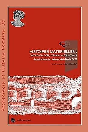 Histoires Matérielles : terre cuite, bois, métal et autres objets, des pots et des potes : Mélanges offerts à Lucien Rivet