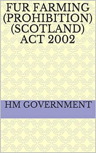Fur Farming (Prohibition) (Scotland) Act 2002 (English Edition)