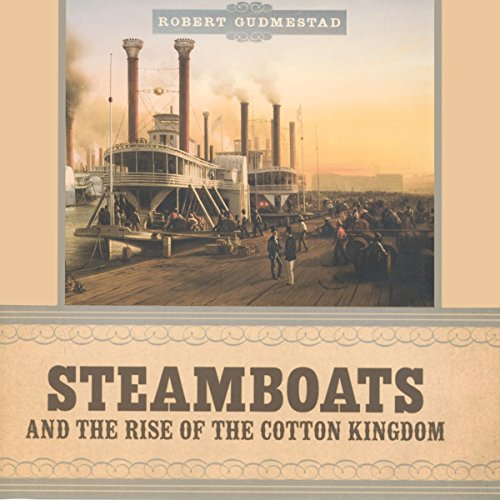 Steamboats and the Rise of the Cotton Kingdom audiobook cover art