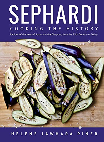 Sephardi: Cooking the History. Recipes of the Jews of Spain and the Diaspora, from the 13th Century to Today