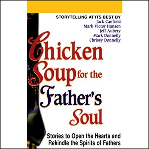 Chicken Soup for the Father's Soul     Stories to Open the Hearts and Rekindle the Spirits of Fathers              Autor:                                                                                                                                 Jack Canfield,                                                                                        Mark Victor Hansen,                                                                                        Jeff Aubery,                   und andere                          Sprecher:                                                                                                                                 Jack Canfield,                                                                                        Mark Victor Hansen                      Spieldauer: 1 Std. und 11 Min.     Noch nicht bewertet     Gesamt 0,0