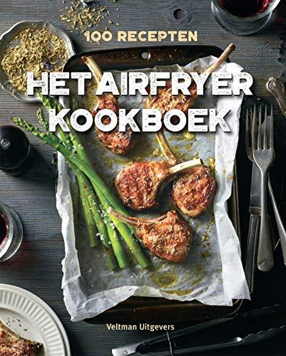 Het Airfryer kookboek: 100 recepten