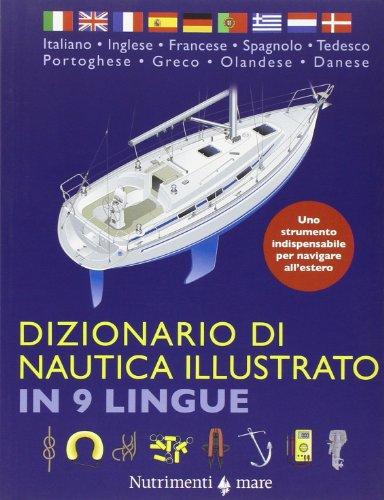 Dizionario di nautica illustrato in 9 lingue. Ediz. multilingue