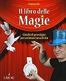 Il libro delle magie. Giochi di prestigio per animare una festa. Ediz. a colori...