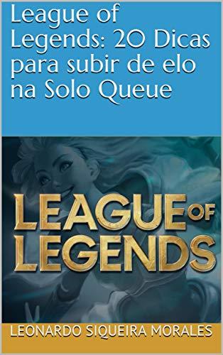 League of Legends: 20 Dicas para subir de elo na Solo Queue