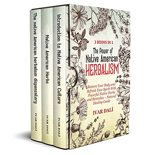 Native American Herbalism : 3 Books in 1:The Definitive Guide to Herbs and Remedies Used by Native American Tribes Throughout History for Better Health A ... with Theory and Practice (English Edition)