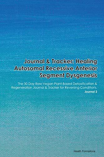 Journal & Tracker: Healing Autosomal Recessive Alport Syndrome: The 30 Day Raw Vegan Plant-Based Detoxification & Regeneration Journal & Tracker for Reversing Conditions. Journal 2